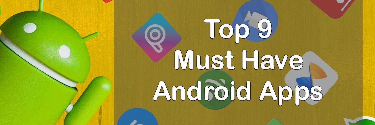 Top 9 Must Have Android Apps