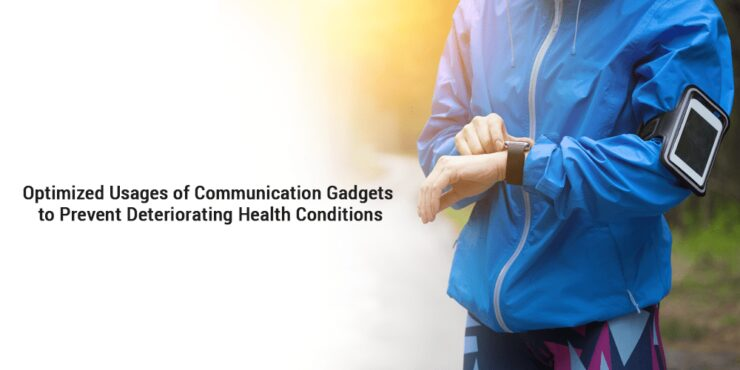 Optimized usages of communication gadgets to prevent deteriorating health conditions