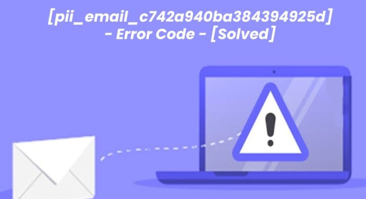 Solve and Fix [pii_email_c742a940ba384394925d] Error