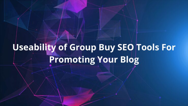 Useability of Group Buy SEO Tools For Promoting Your Blog